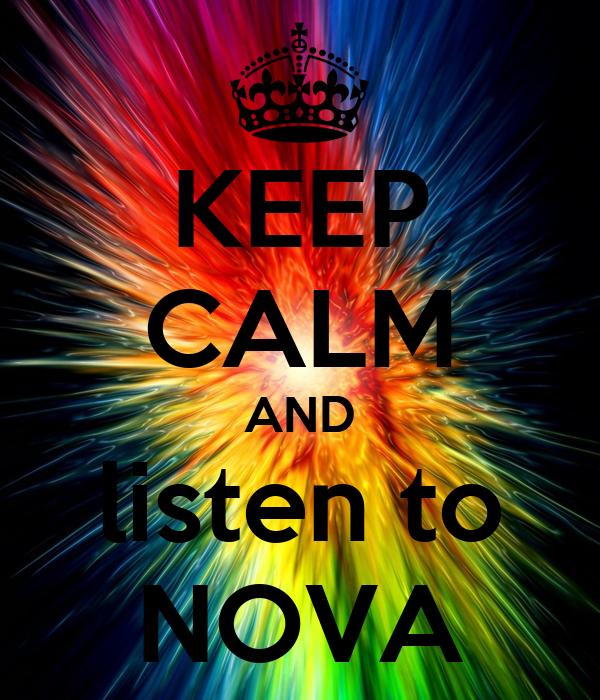 KEEP CALM AND listen to NOVA