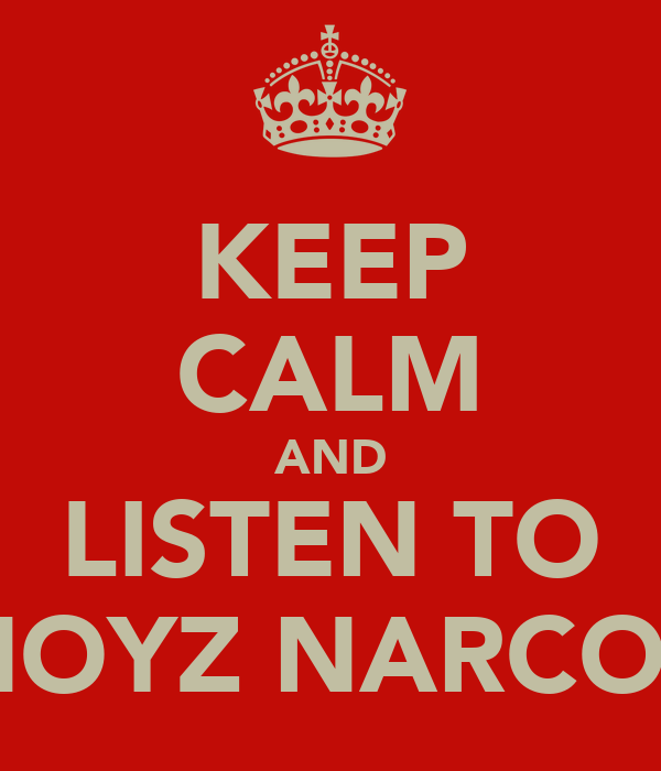 KEEP CALM AND LISTEN TO NOYZ NARCOS