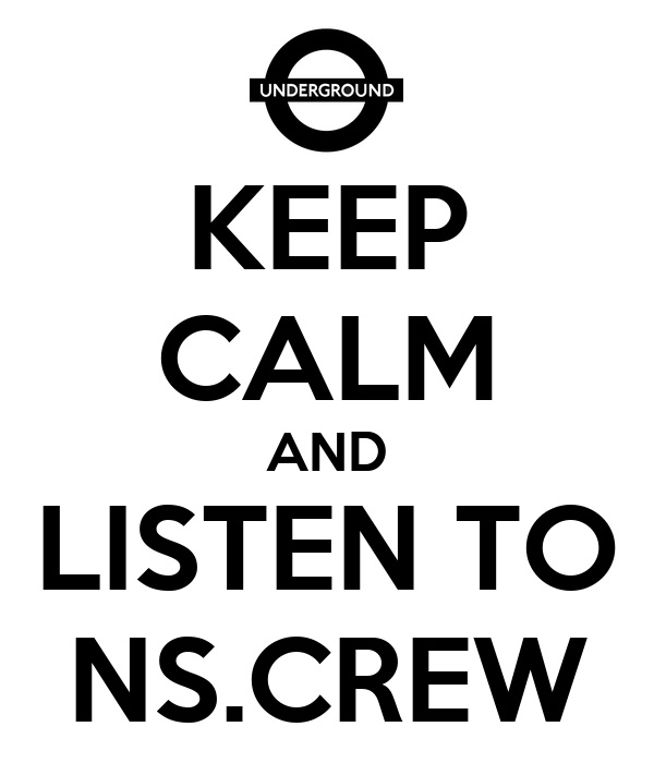 KEEP CALM AND LISTEN TO NS.CREW