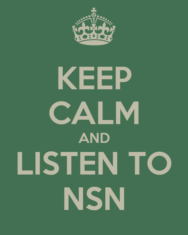 KEEP CALM AND LISTEN TO NSN