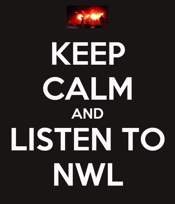 KEEP CALM AND LISTEN TO NWL