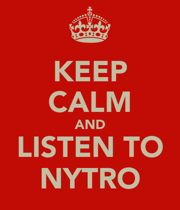 KEEP CALM AND LISTEN TO NYTRO