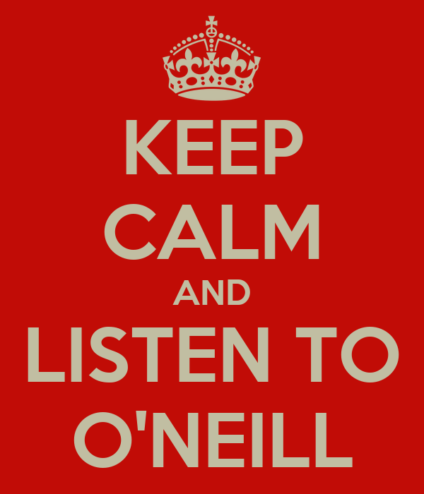 KEEP CALM AND LISTEN TO O'NEILL