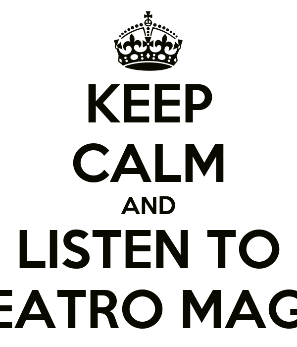 KEEP CALM AND LISTEN TO O TEATRO MAGICO