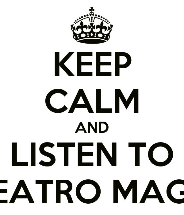 KEEP CALM AND LISTEN TO O TEATRO MAGICO