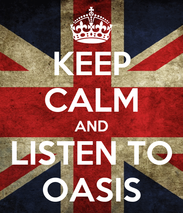 KEEP CALM AND LISTEN TO OASIS