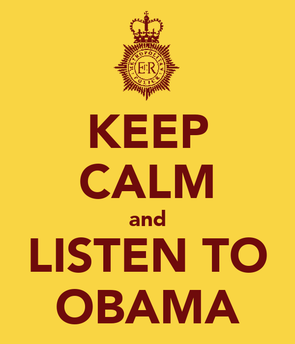 KEEP CALM and LISTEN TO OBAMA