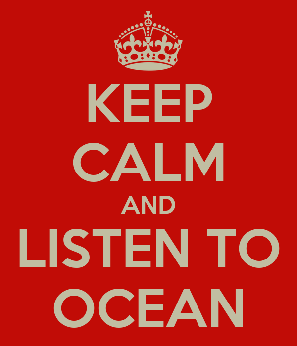 KEEP CALM AND LISTEN TO OCEAN