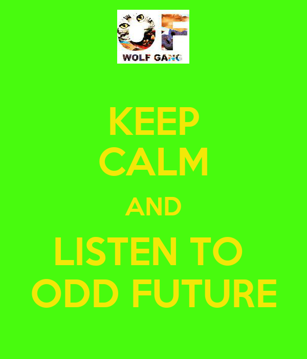 KEEP CALM AND LISTEN TO  ODD FUTURE