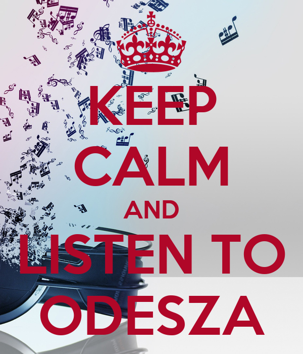 KEEP CALM AND LISTEN TO ODESZA