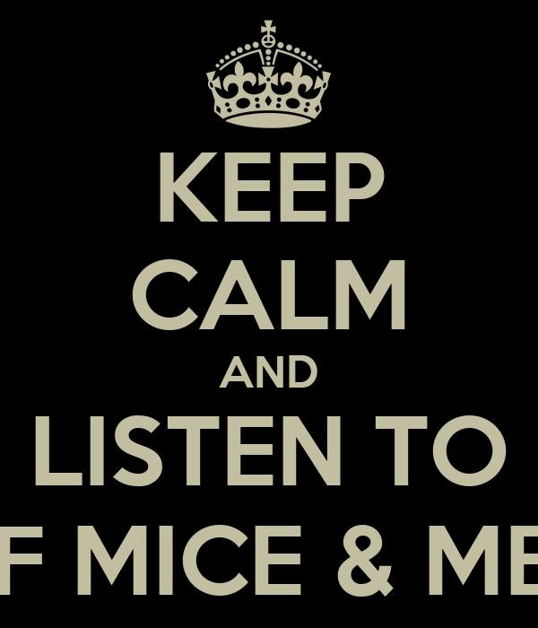 KEEP CALM AND LISTEN TO OF MICE & MEN