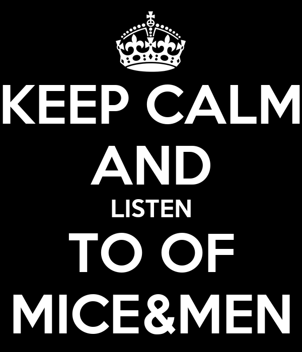 KEEP CALM AND LISTEN TO OF MICE&MEN