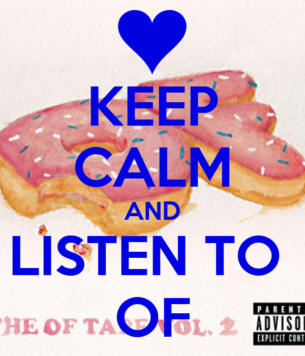 KEEP CALM AND LISTEN TO  OF