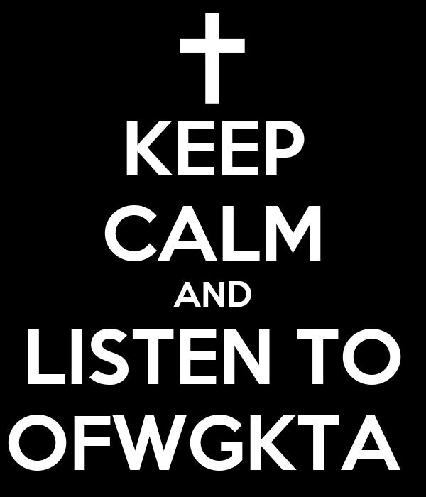 KEEP CALM AND LISTEN TO OFWGKTA