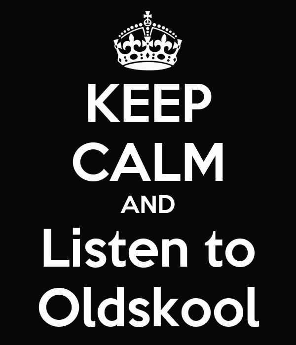 KEEP CALM AND Listen to Oldskool