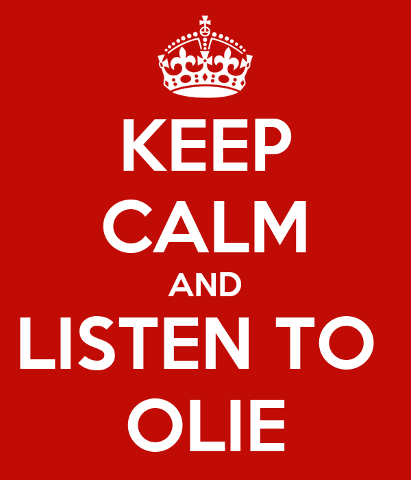 KEEP CALM AND LISTEN TO  OLIE