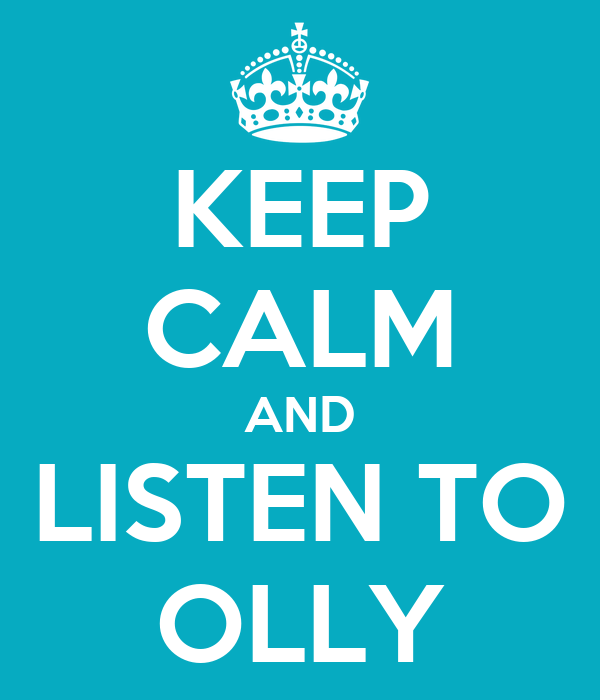 KEEP CALM AND LISTEN TO OLLY