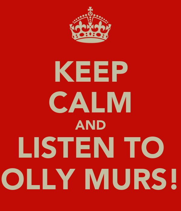 KEEP CALM AND LISTEN TO OLLY MURS!