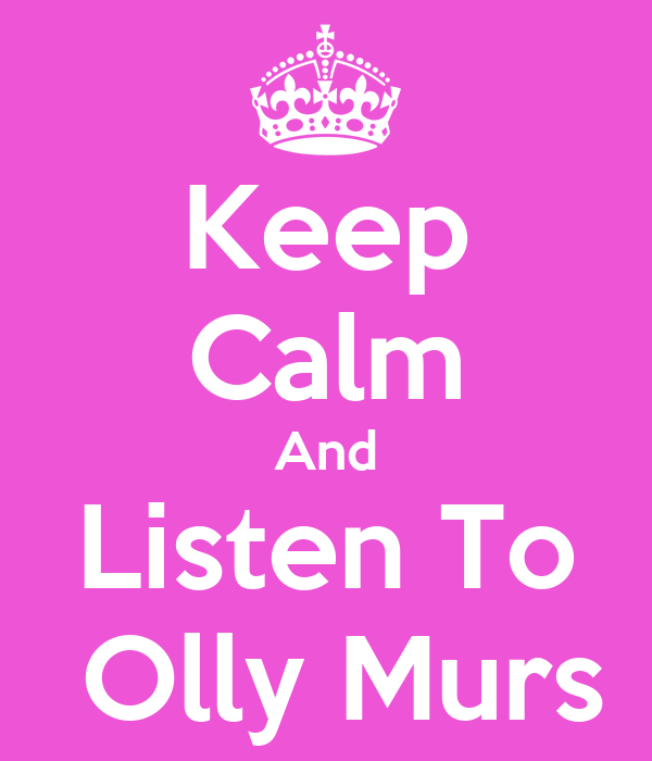 Keep Calm And Listen To  Olly Murs