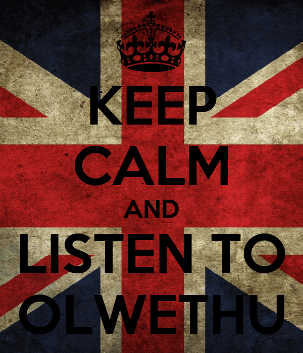 KEEP CALM AND LISTEN TO OLWETHU