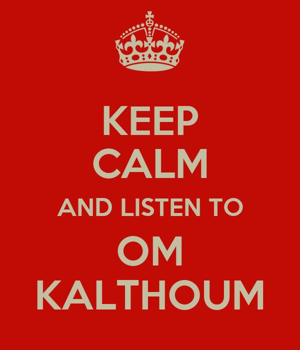 KEEP CALM AND LISTEN TO OM KALTHOUM