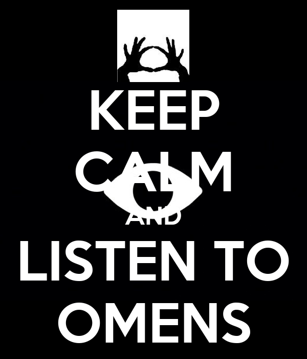 KEEP CALM AND LISTEN TO OMENS