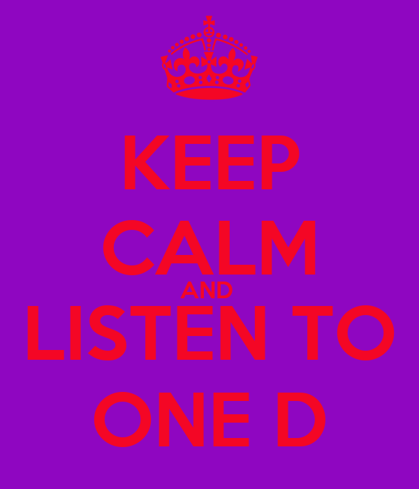KEEP CALM AND  LISTEN TO ONE D