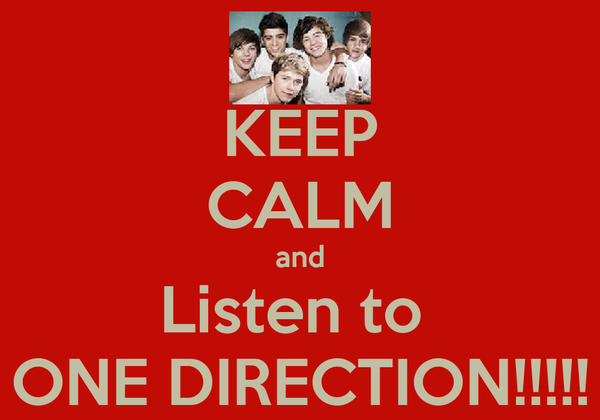 KEEP CALM and Listen to  ONE DIRECTION!!!!!