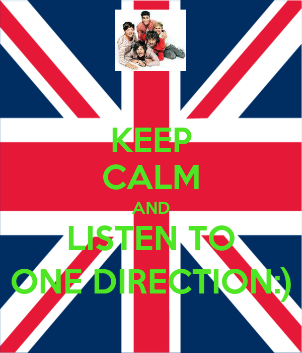 KEEP CALM AND LISTEN TO ONE DIRECTION:)
