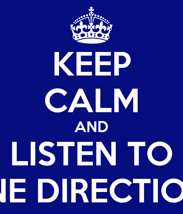 KEEP CALM AND LISTEN TO ONE DIRECTION!!