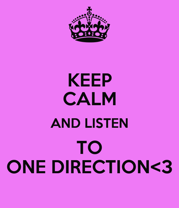 KEEP CALM AND LISTEN TO ONE DIRECTION<3