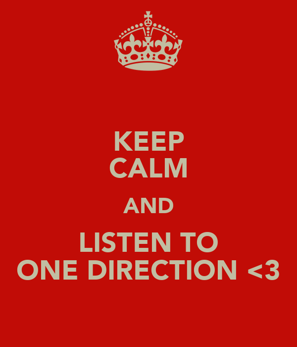 KEEP CALM AND LISTEN TO ONE DIRECTION <3