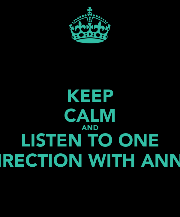 KEEP CALM AND LISTEN TO ONE DIRECTION WITH ANNA