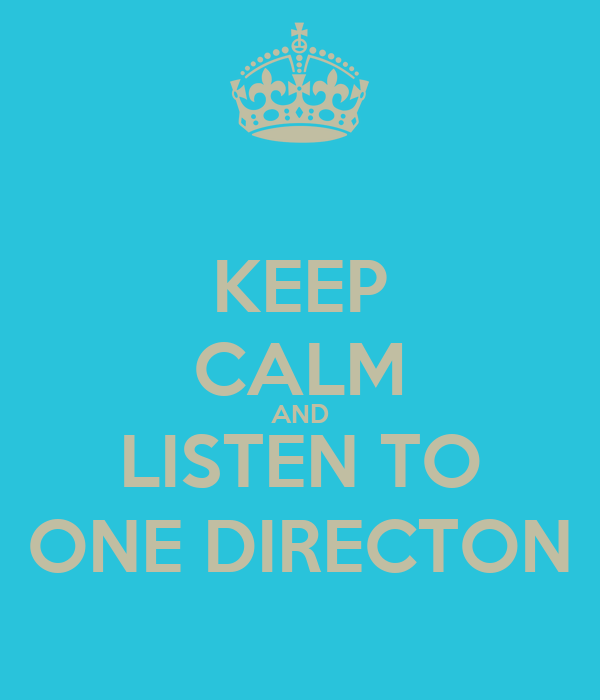 KEEP CALM AND LISTEN TO ONE DIRECTON