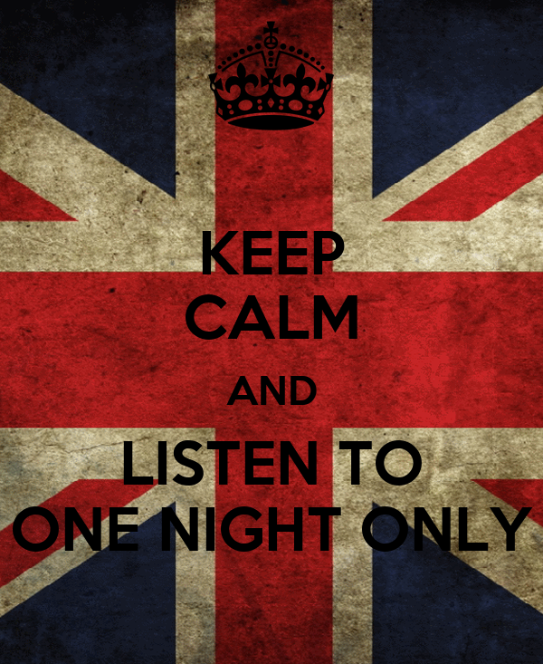 KEEP CALM AND LISTEN TO ONE NIGHT ONLY