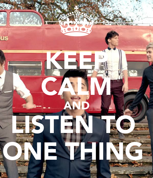KEEP CALM AND LISTEN TO  ONE THING