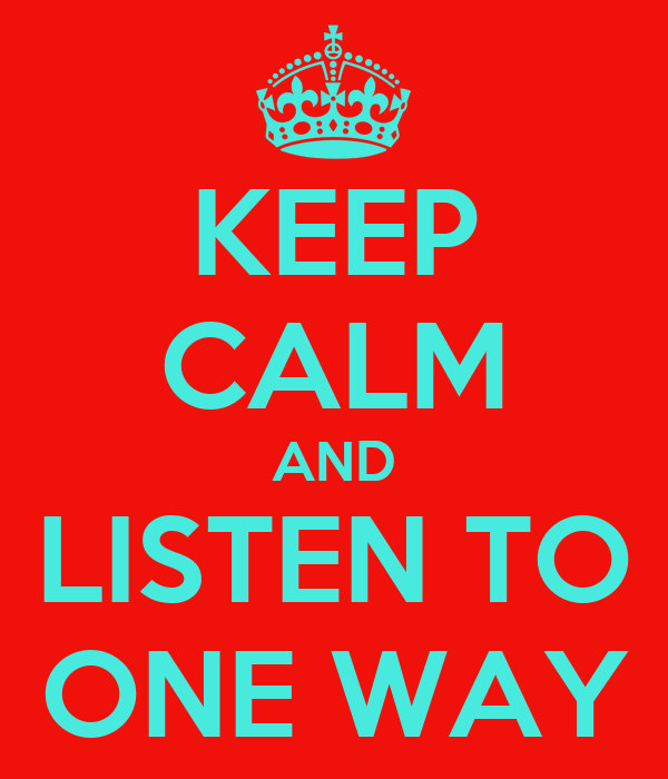 KEEP CALM AND LISTEN TO ONE WAY