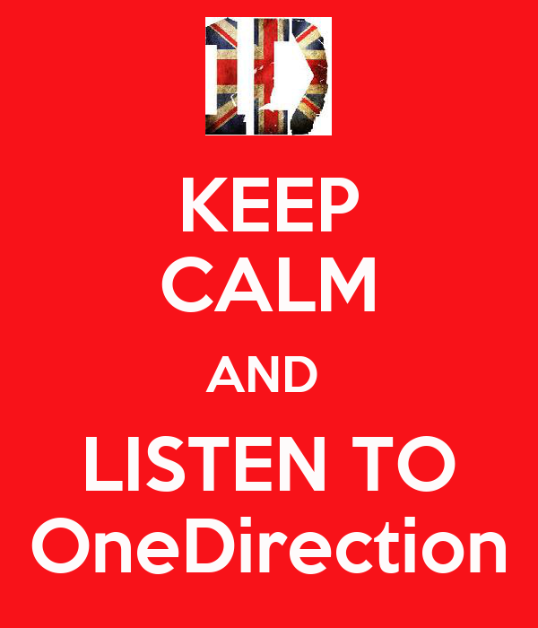 KEEP CALM AND  LISTEN TO OneDirection
