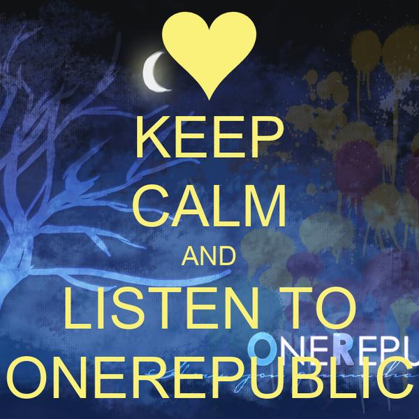 KEEP CALM AND LISTEN TO ONEREPUBLIC