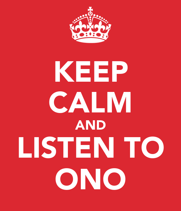 KEEP CALM AND LISTEN TO ONO
