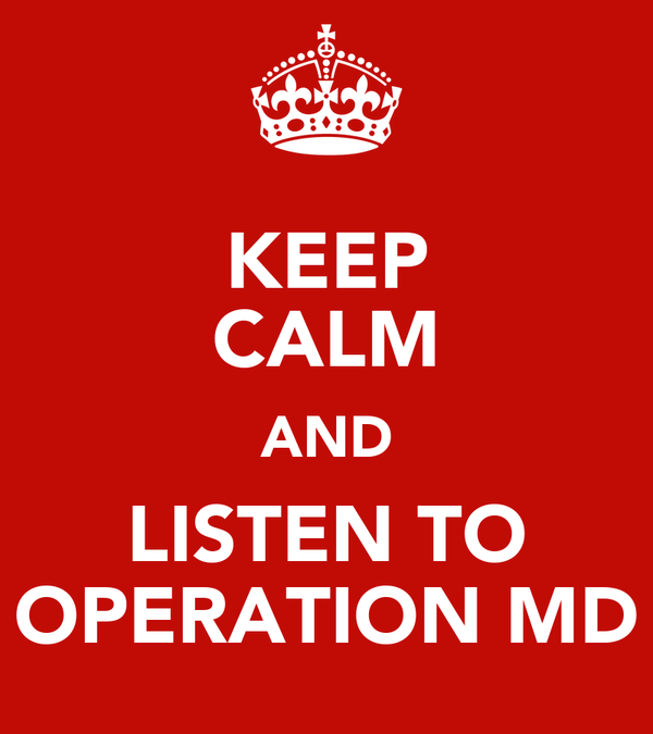 KEEP CALM AND LISTEN TO OPERATION MD