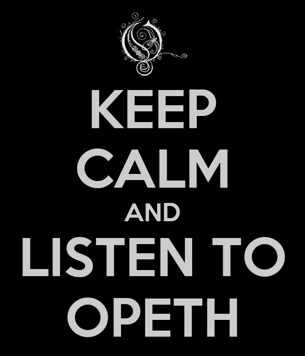 KEEP CALM AND LISTEN TO OPETH