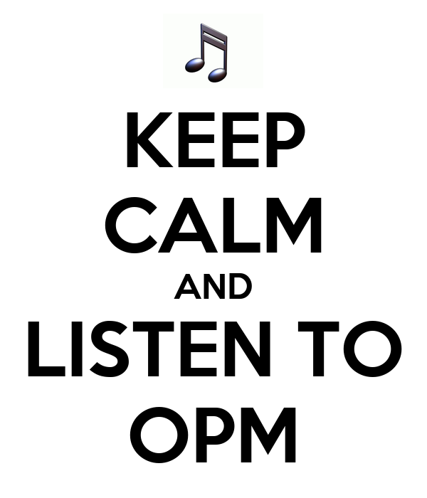 KEEP CALM AND LISTEN TO OPM