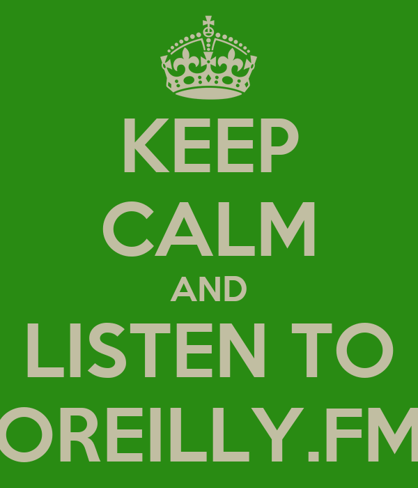 KEEP CALM AND LISTEN TO OREILLY.FM