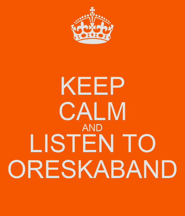 KEEP CALM AND LISTEN TO ORESKABAND