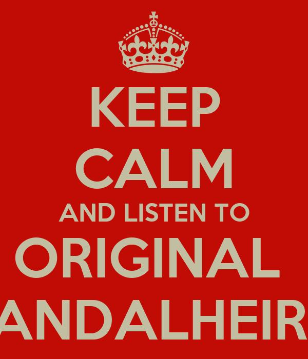 KEEP CALM AND LISTEN TO ORIGINAL  BANDALHEIRA
