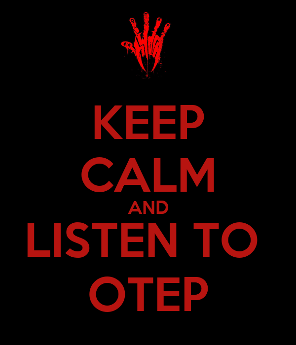 KEEP CALM AND LISTEN TO  OTEP
