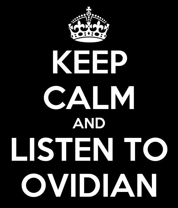 KEEP CALM AND LISTEN TO OVIDIAN