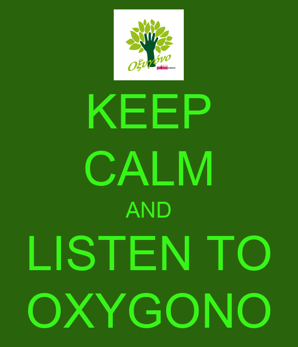 KEEP CALM AND LISTEN TO OXYGONO