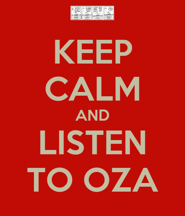 KEEP CALM AND LISTEN TO OZA